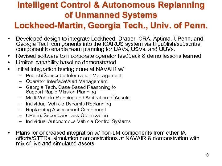 Intelligent Control & Autonomous Replanning of Unmanned Systems Lockheed-Martin, Georgia Tech. , Univ. of