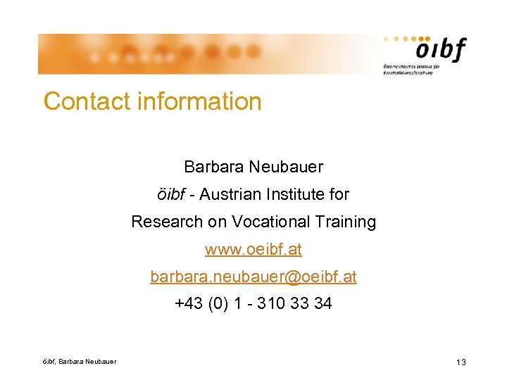 Contact information Barbara Neubauer öibf - Austrian Institute for Research on Vocational Training www.
