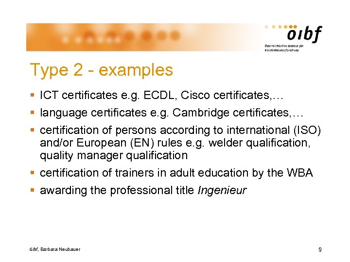 Type 2 - examples § ICT certificates e. g. ECDL, Cisco certificates, … §