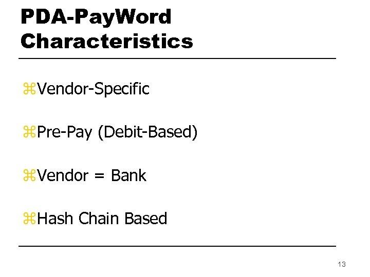 PDA-Pay. Word Characteristics z. Vendor-Specific z. Pre-Pay (Debit-Based) z. Vendor = Bank z. Hash