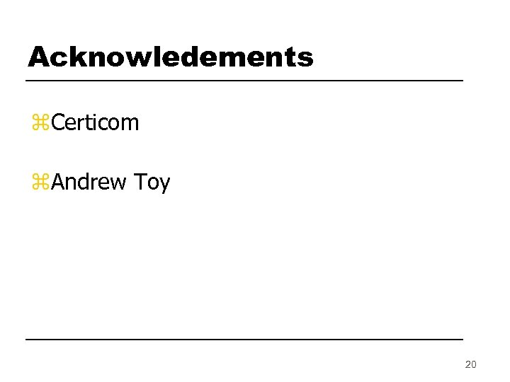 Acknowledements z. Certicom z. Andrew Toy 20