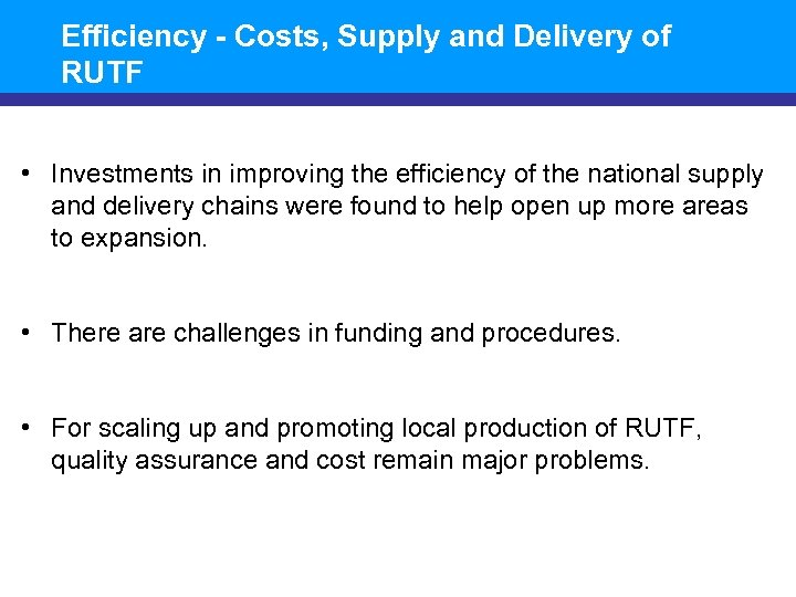 Efficiency - Costs, Supply and Delivery of RUTF • Investments in improving the efficiency