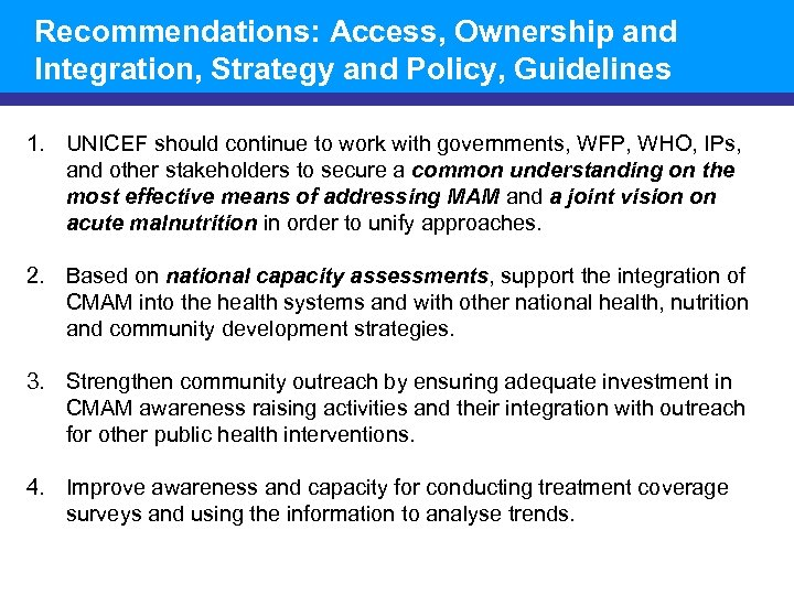 Recommendations: Access, Ownership and Integration, Strategy and Policy, Guidelines 1. UNICEF should continue to