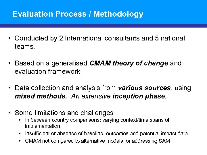 Evaluation Process / Methodology • Conducted by 2 International consultants and 5 national teams.