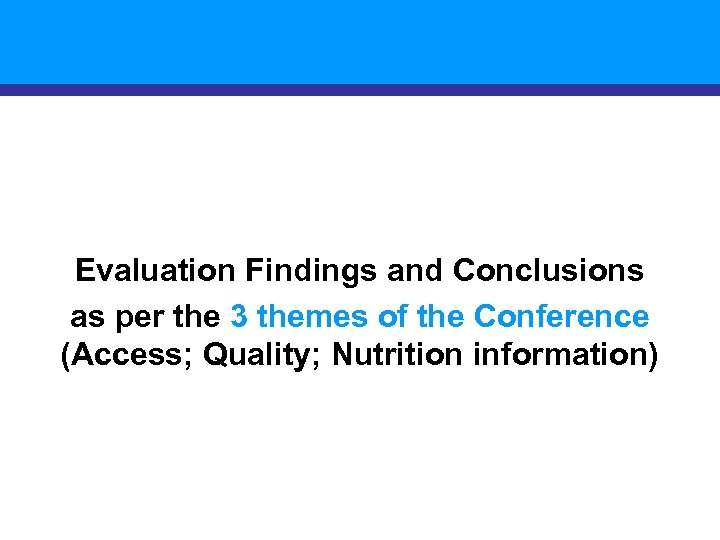 Evaluation Findings and Conclusions as per the 3 themes of the Conference (Access; Quality;