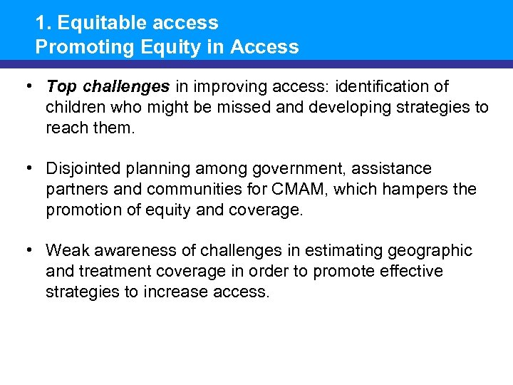 1. Equitable access Promoting Equity in Access • Top challenges in improving access: identification