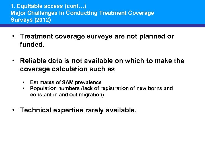 1. Equitable access (cont…) Major Challenges in Conducting Treatment Coverage Surveys (2012) • Treatment