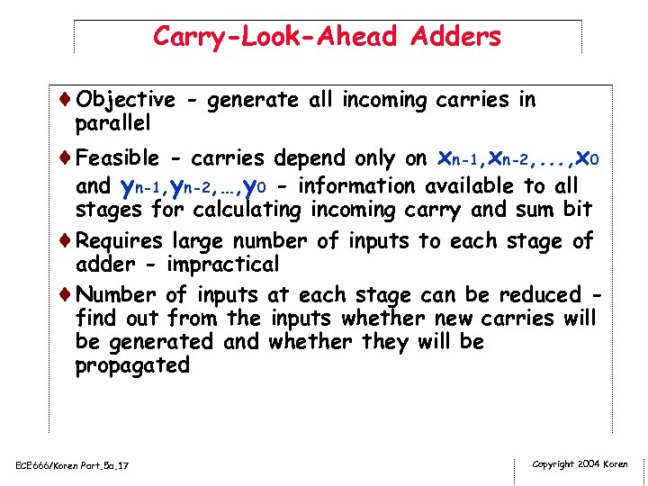 Carry-Look-Ahead Adders ¨Objective - generate all incoming carries in parallel ¨Feasible - carries depend