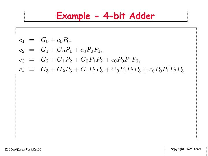 Example - 4 -bit Adder ECE 666/Koren Part. 5 a. 19 Copyright 2004 Koren