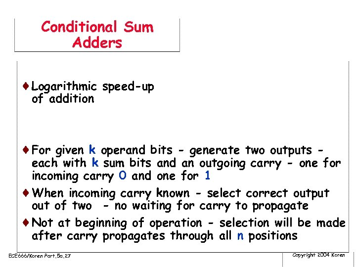 Conditional Sum Adders ¨Logarithmic speed-up of addition ¨For given k operand bits - generate
