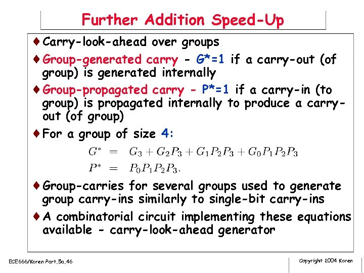 Further Addition Speed-Up ¨Carry-look-ahead over groups ¨Group-generated carry - G*=1 if a carry-out (of