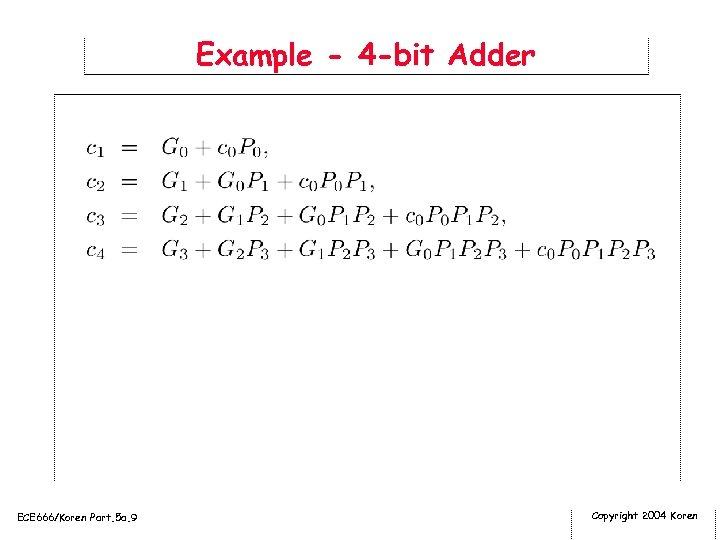 Example - 4 -bit Adder ECE 666/Koren Part. 5 a. 9 Copyright 2004 Koren