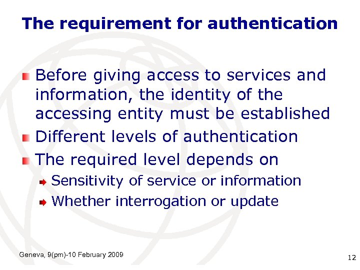 The requirement for authentication Before giving access to services and information, the identity of