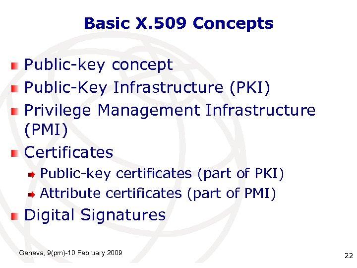 Basic X. 509 Concepts Public-key concept Public-Key Infrastructure (PKI) Privilege Management Infrastructure (PMI) Certificates