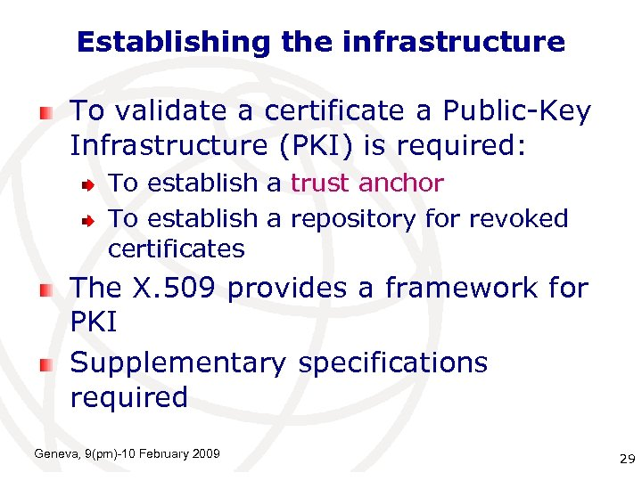 Establishing the infrastructure To validate a certificate a Public-Key Infrastructure (PKI) is required: To
