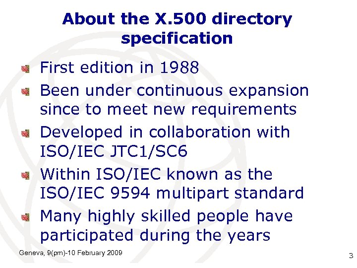 About the X. 500 directory specification First edition in 1988 Been under continuous expansion