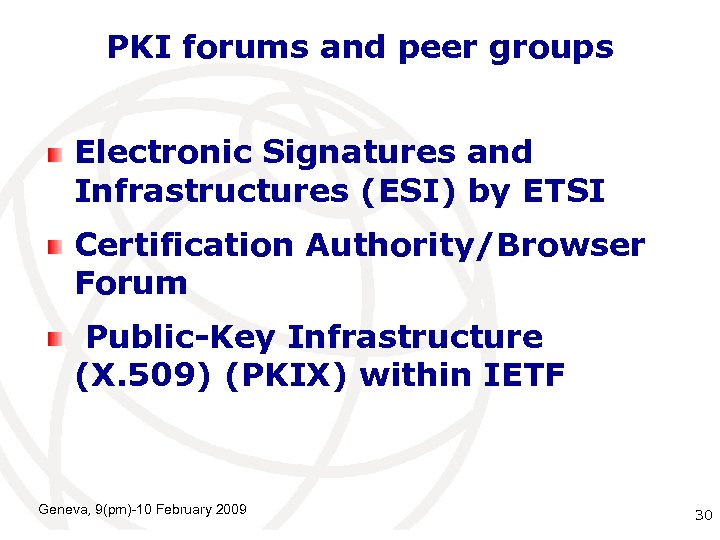 PKI forums and peer groups Electronic Signatures and Infrastructures (ESI) by ETSI Certification Authority/Browser