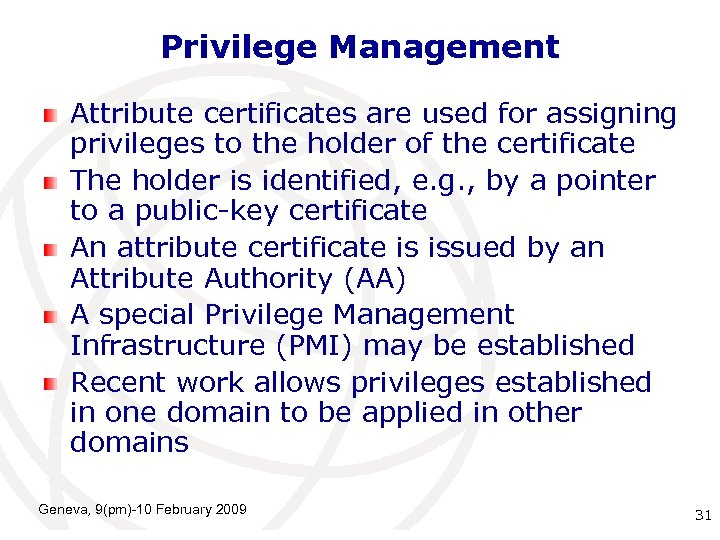 Privilege Management Attribute certificates are used for assigning privileges to the holder of the