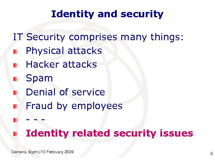 Identity and security IT Security comprises many things: Physical attacks Hacker attacks Spam Denial