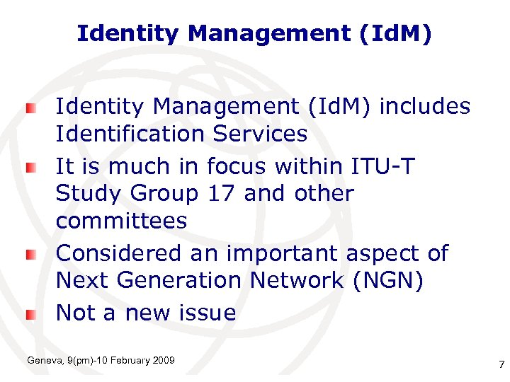Identity Management (Id. M) includes Identification Services It is much in focus within ITU-T