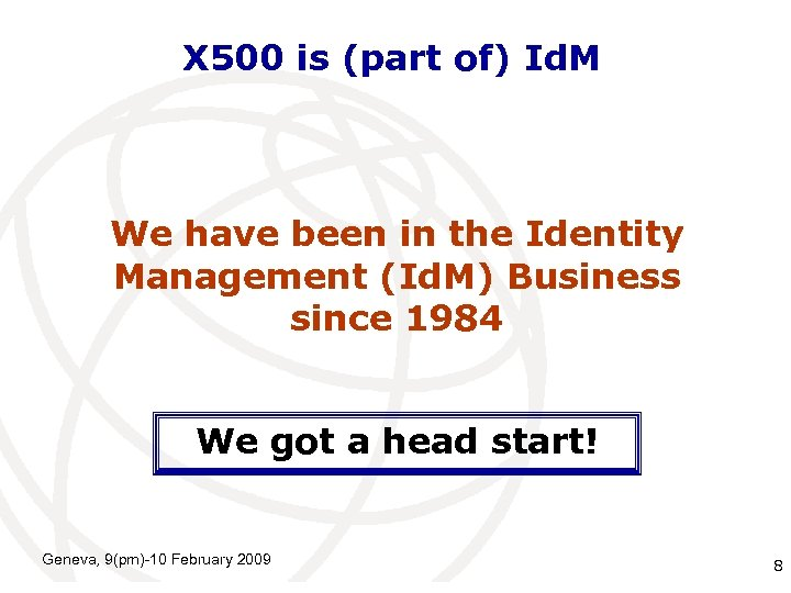 X 500 is (part of) Id. M We have been in the Identity Management