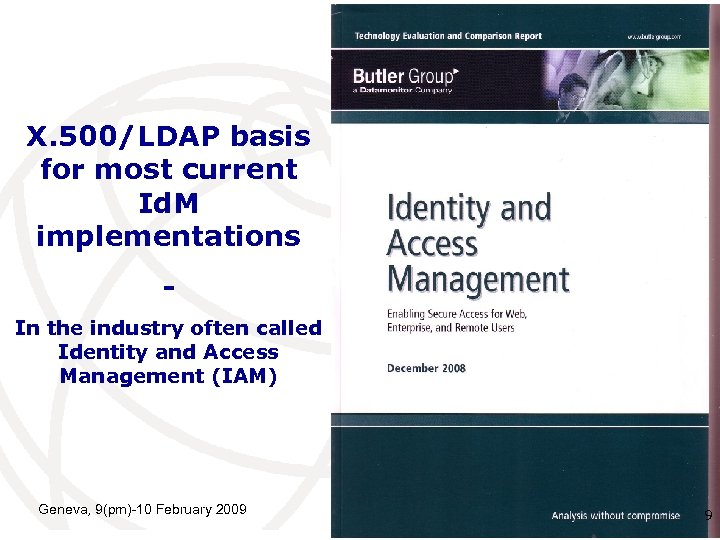 Butler group report X. 500/LDAP basis for most current Id. M implementations In the