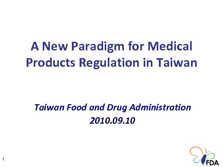 A New Paradigm for Medical Products Regulation in Taiwan Food and Drug Administration 2010.