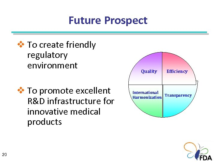 Future Prospect v To create friendly regulatory environment v To promote excellent R&D infrastructure
