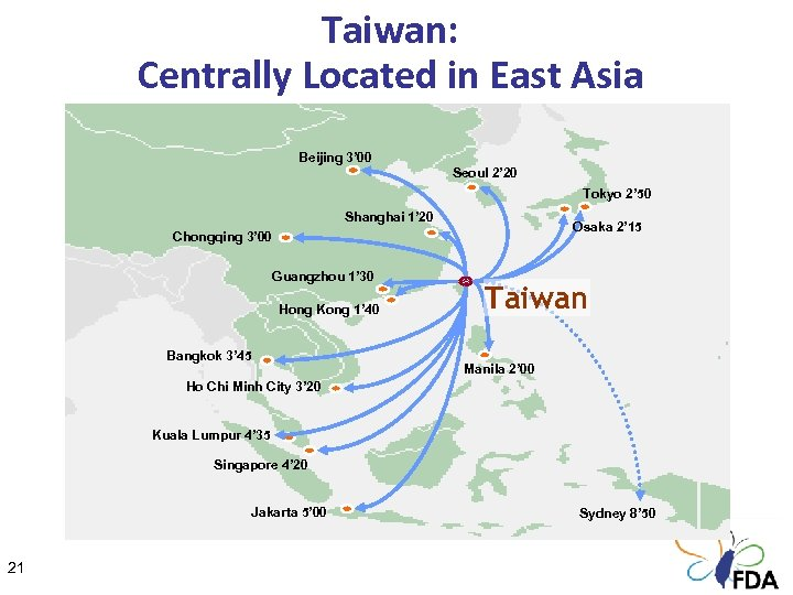Taiwan: Centrally Located in East Asia Beijing 3' 00 Seoul 2' 20 Tokyo 2'