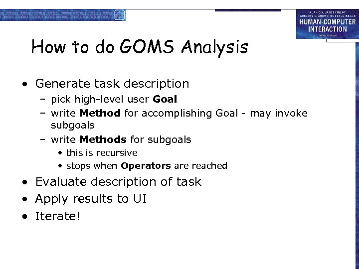 How to do GOMS Analysis • Generate task description – pick high-level user Goal