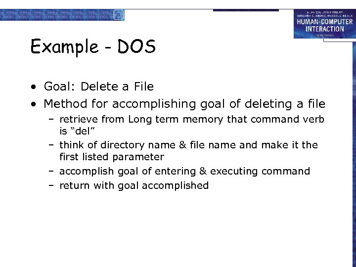 Example - DOS • Goal: Delete a File • Method for accomplishing goal of