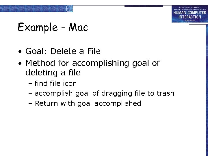 Example - Mac • Goal: Delete a File • Method for accomplishing goal of