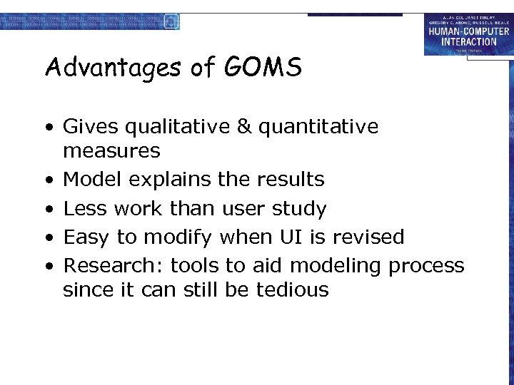 Advantages of GOMS • Gives qualitative & quantitative measures • Model explains the results