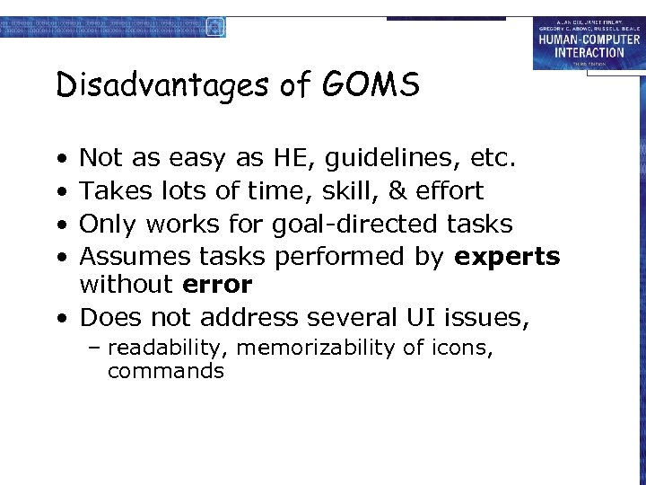 Disadvantages of GOMS • • Not as easy as HE, guidelines, etc. Takes lots