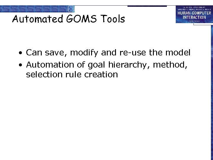 Automated GOMS Tools • Can save, modify and re-use the model • Automation of