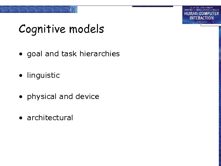 Cognitive models • goal and task hierarchies • linguistic • physical and device •