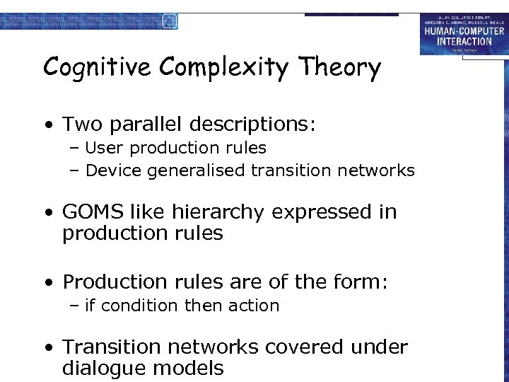 Cognitive Complexity Theory • Two parallel descriptions: – User production rules – Device generalised