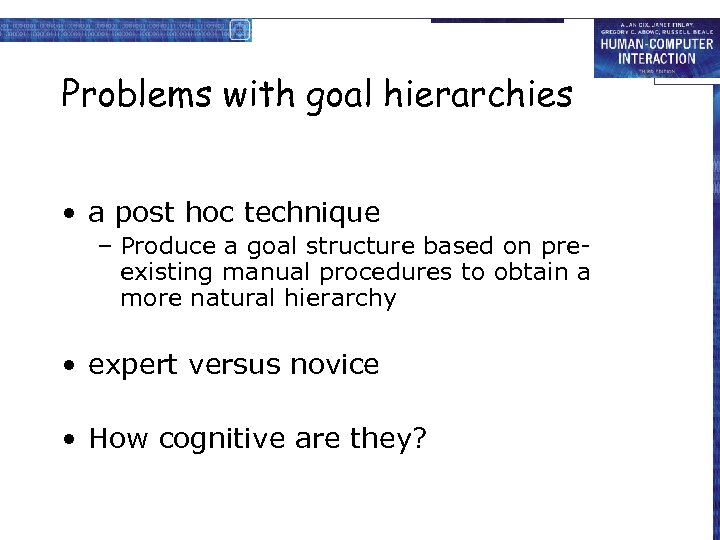 Problems with goal hierarchies • a post hoc technique – Produce a goal structure