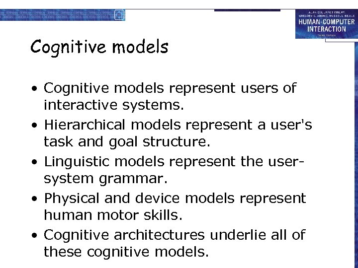 Cognitive models • Cognitive models represent users of interactive systems. • Hierarchical models represent