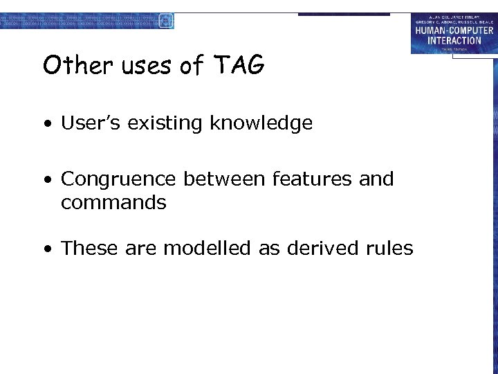 Other uses of TAG • User's existing knowledge • Congruence between features and commands