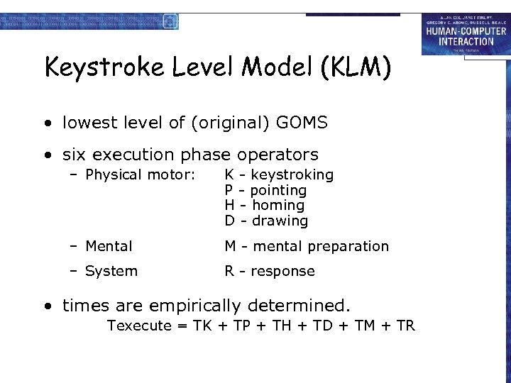 Keystroke Level Model (KLM) • lowest level of (original) GOMS • six execution phase