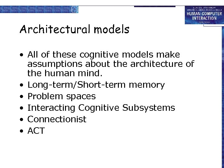 Architectural models • All of these cognitive models make assumptions about the architecture of