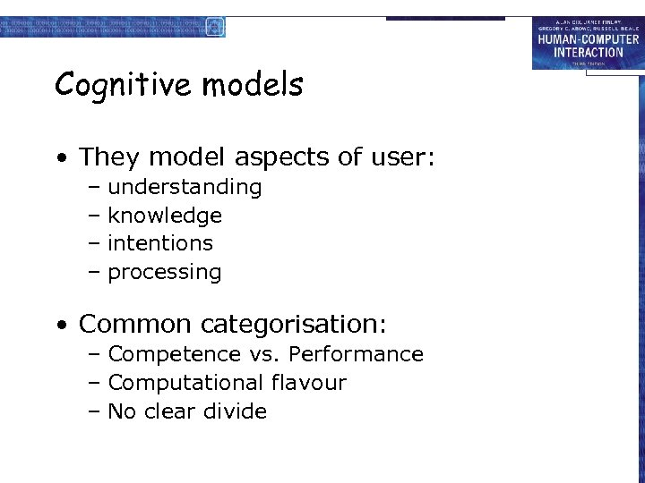 Cognitive models • They model aspects of user: – understanding – knowledge – intentions