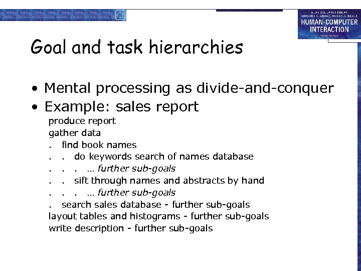 Goal and task hierarchies • Mental processing as divide-and-conquer • Example: sales report produce