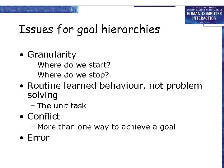 Issues for goal hierarchies • Granularity – Where do we start? – Where do