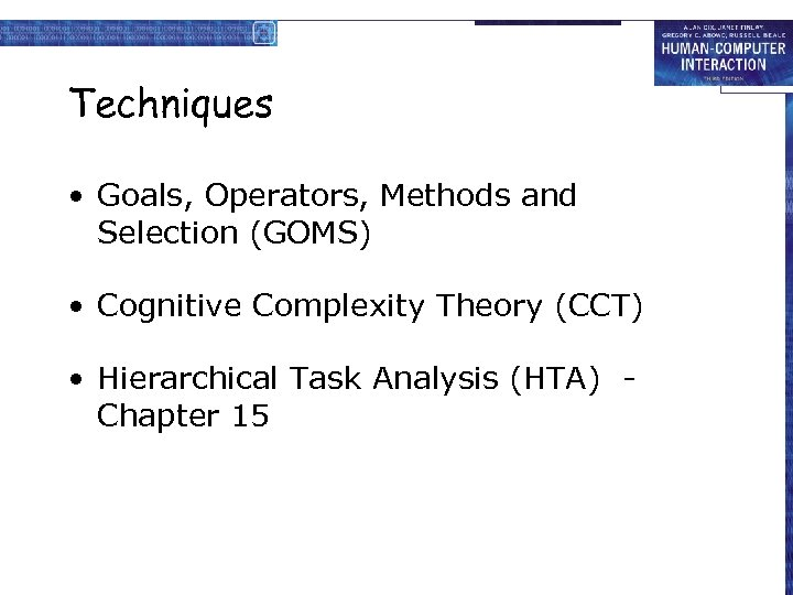 Techniques • Goals, Operators, Methods and Selection (GOMS) • Cognitive Complexity Theory (CCT) •
