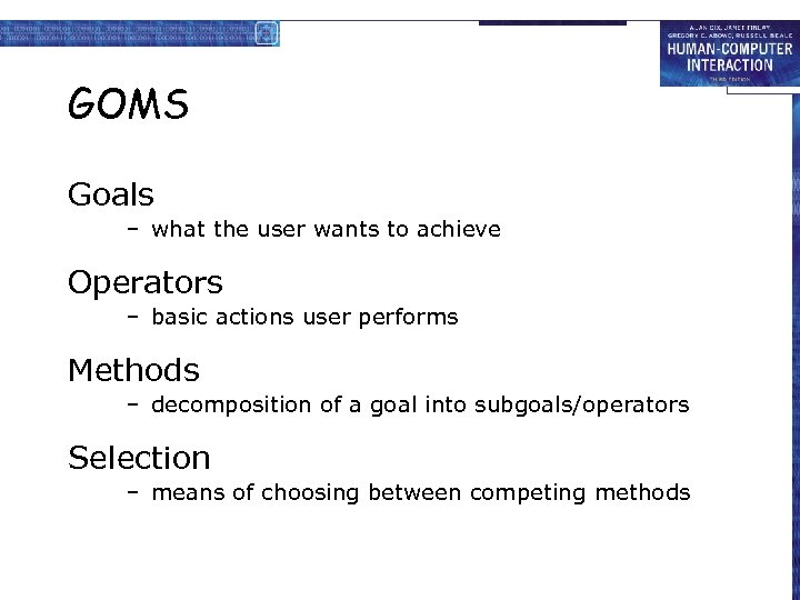 GOMS Goals – what the user wants to achieve Operators – basic actions user