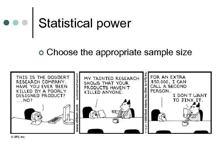 Statistical power ¢ Choose the appropriate sample size