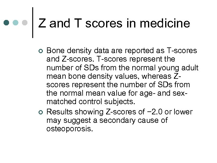Z and T scores in medicine ¢ ¢ Bone density data are reported as