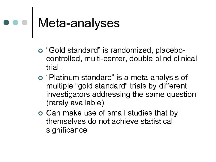 "Meta-analyses ¢ ¢ ¢ ""Gold standard"" is randomized, placebocontrolled, multi-center, double blind clinical trial"